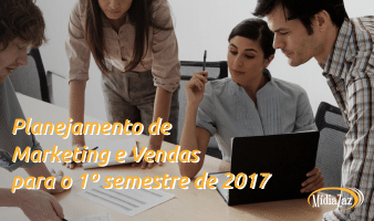 Planejamento de Marketing e Vendas para o 1º semestre de 2017
